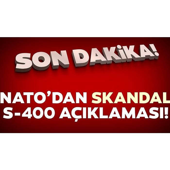 NATO'dan skandal S-400 açıklaması!