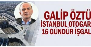 Galip Öztürk İstanbul Otogarı'nda 16 gündür işgalci mi